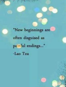 quote from Lao Tzu: New beginnings are often disguised as painful endings